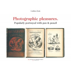 Photographic pleasures. Popularly portrayed with pen & pencil
