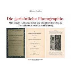 Die gerichtliche Photographie. Mit einem Anhange über die anthropometrische Classification und Identificirung